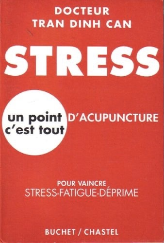 Guérir la fatigue chronique. La technique du point d'acupuncture Paé-Roé - Maurice Tran Dinh Can